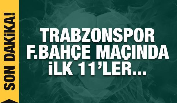 Trabzonspor - Fenerbahçe! İlk 11'ler