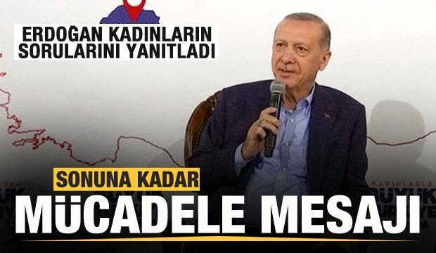 Başkan Erdoğan'dan sonuna kadar mücadele mesajı