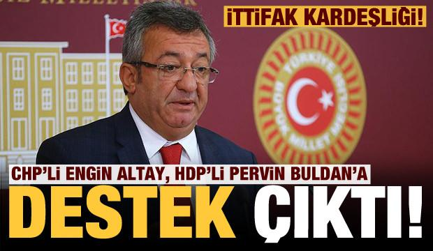 CHP'li Engin Altay, HDP'li Pervin Buldan'a destek çıktı!
