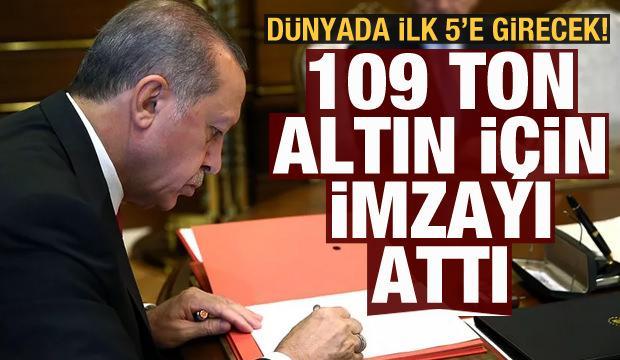 Cumhurbaşkanı Erdoğan 109 ton altın için imzayı attı! Dünyada ilk 5'e girecek