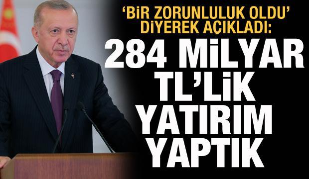 Cumhurbaşkanı Erdoğan açıkladı: 284 milyar TL'lik yatırım yapıldı