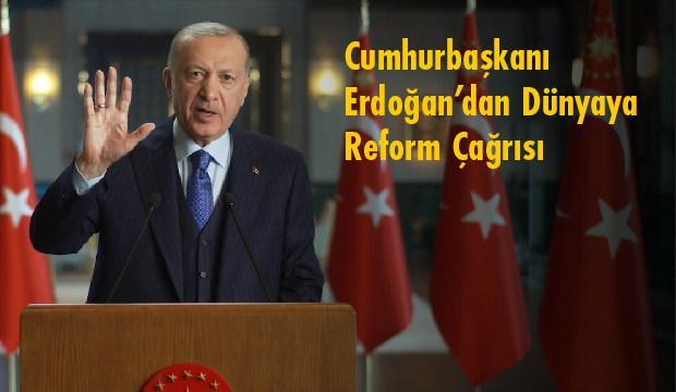 Cumhurbaşkanı Erdoğan'dan Dünyaya Reform  Çağrısı