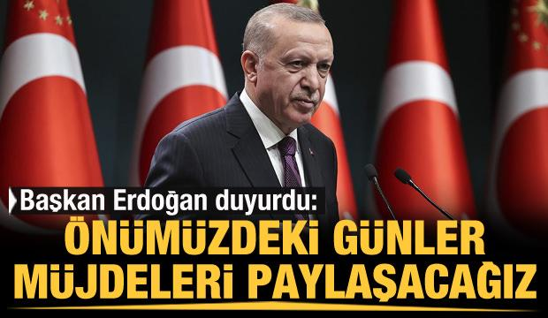 Erdoğan duyurdu: Önümüzdeki günlerde müjdeleri açıklayacağız