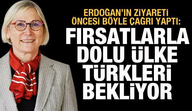 Erdoğan'ın ziyareti öncesi böyle çağrı yaptı: Fırsatlarla dolu ülke Türkleri bekliyor