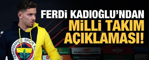 Ferdi Kadıoğlu'ndan Milli Takım açıklaması!