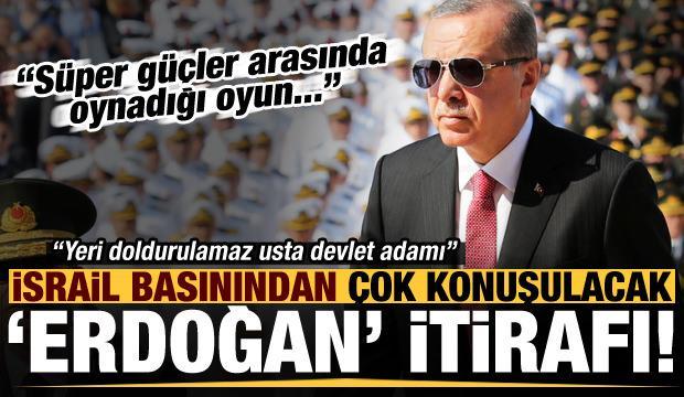 İsrail gazetesinden şaşırtan itiraf: Erdoğan'ın yeri doldurulamaz