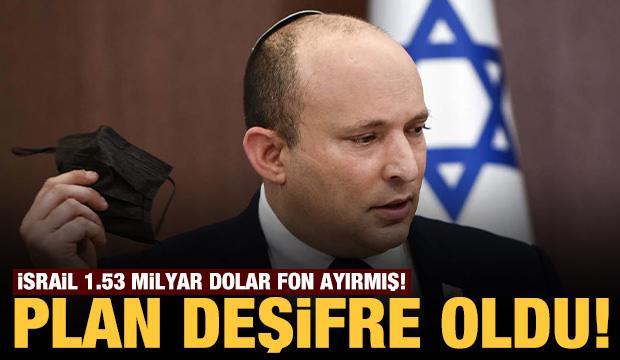 İsrail'in planı deşifre oldu: 1.53 milyar dolar fon ayırmış