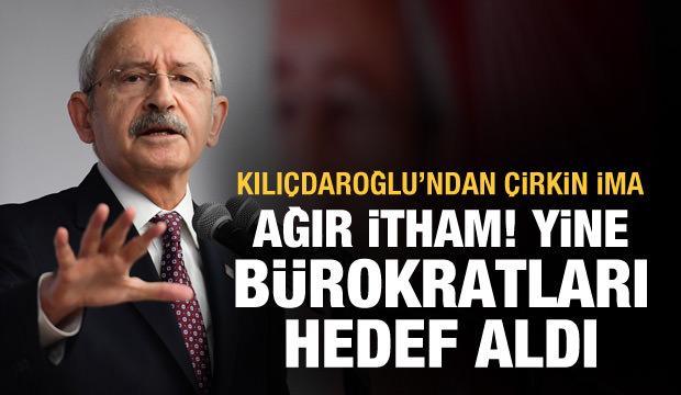 Kılıçdaroğlu yine bürokratları hedef aldı