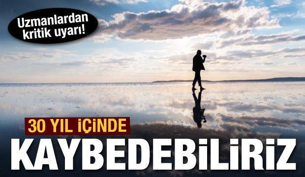 Uzmanlardan kritik uyarı! 'Tuz Gölü'nü 30 yıla kadar kaybedebiliriz'