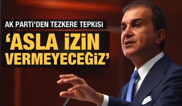AK Parti'den tezkere açıklaması: Buna asla izin vermeyeceğiz