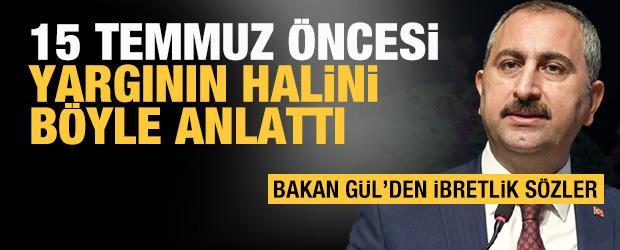 Bakan Gül'den 15 Temmuz öncesi yargıyla ilgili çarpıcı sözler
