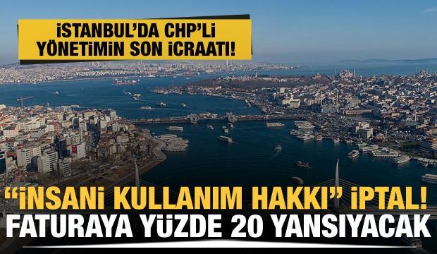 """CHP'li İBB yönetimi """"İnsani Su Kullanım Hakkı""""nı kaldırdı, fatura yüzde 20 zamlanmış oldu"""