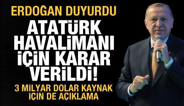 Erdoğan açıkladı: Atatürk Havalimanı için karar verildi!