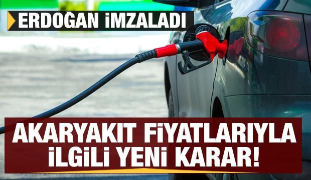 Erdoğan imzaladı: Akaryakıt fiyatlarıyla ilgili son dakika kararı!