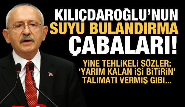 Kılıçdaroğlu'nun suyu bulandırma çabaları!