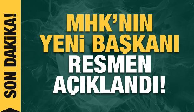 MHK'nin yeni başkanı resmen açıklandı!