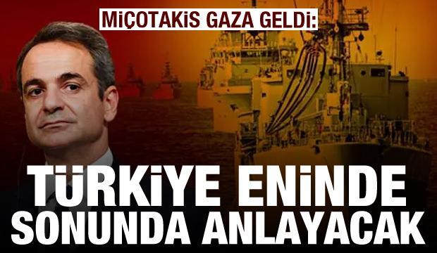 Miçotakis: Türkiye eninde sonunda anlayacak