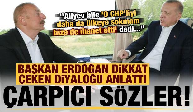 """Son dakika haberi: Erdoğan anlattı! Aliyev """"O CHP'liyi ülkeye sokmam, ihanet etti"""" dedi..."""