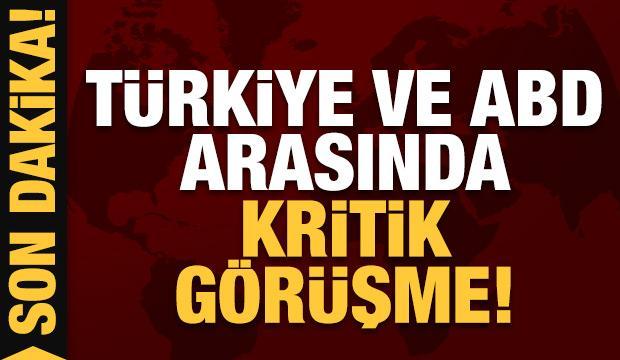 Son dakika: Türkiye ve ABD arasında kritik görüşme!