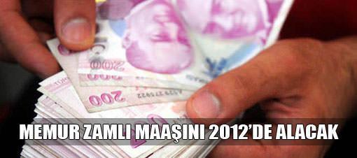 Memur zamlı maaşını 2012'de alacak