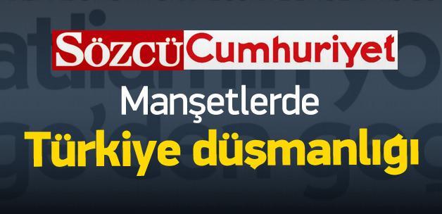 Cumhuriyet ve Sözcü'den Türkiye aleyhine manşet