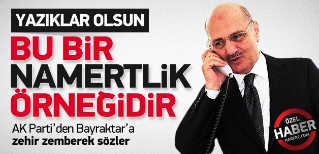 Erdoğan Bayraktar'a AK Parti'den şok sözler