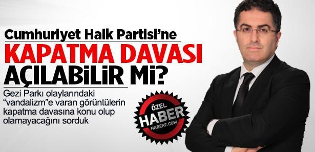 Gezi Olayları nedeniyle CHP kapatılabilir mi?