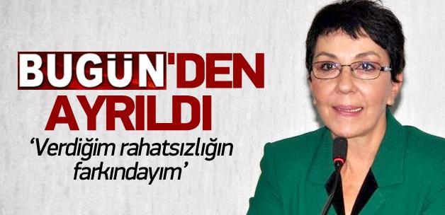 Gülay Göktürk Bugün gazetesini bıraktı