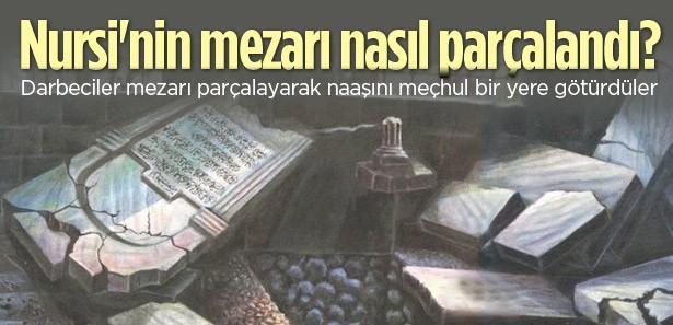 Nursi'nin ilk mezarını böyle parçaladılar